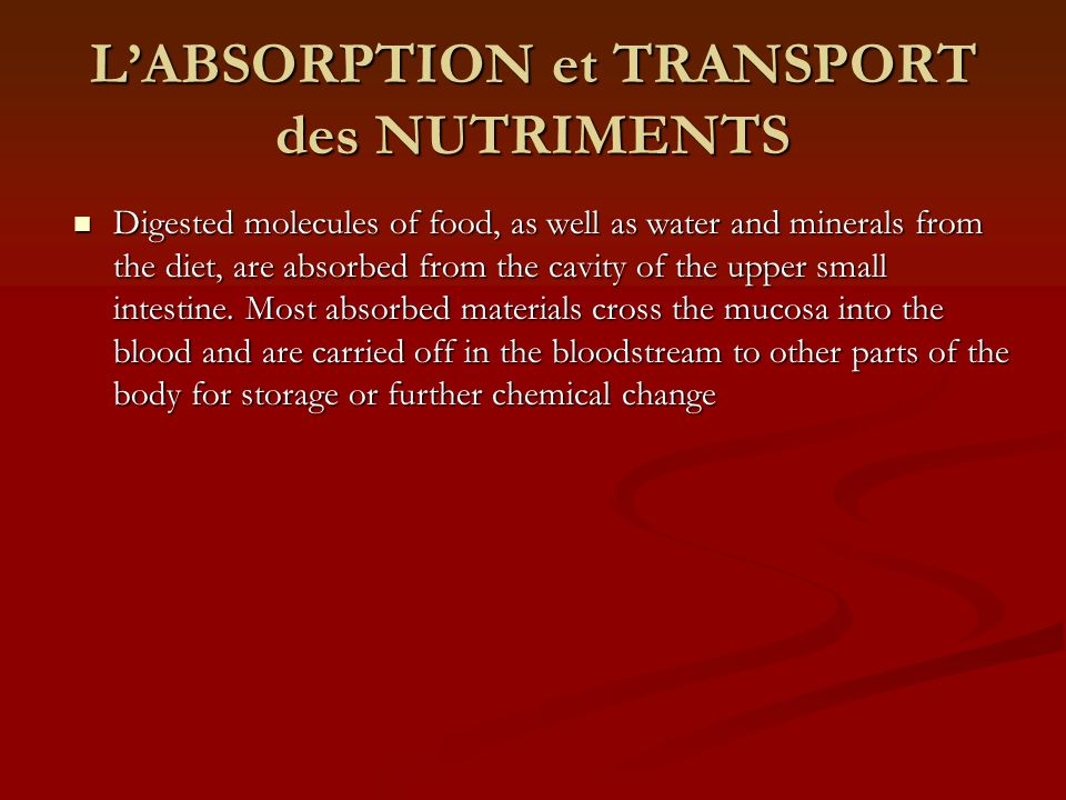 LABSORPTION et TRANSPORT des NUTRIMENTS Digested molecules of food, as well as water and minerals from the diet, are absorbed from the cavity of the u