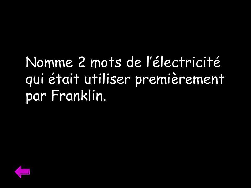Nomme 2 mots de lélectricité qui était utiliser premièrement par Franklin.