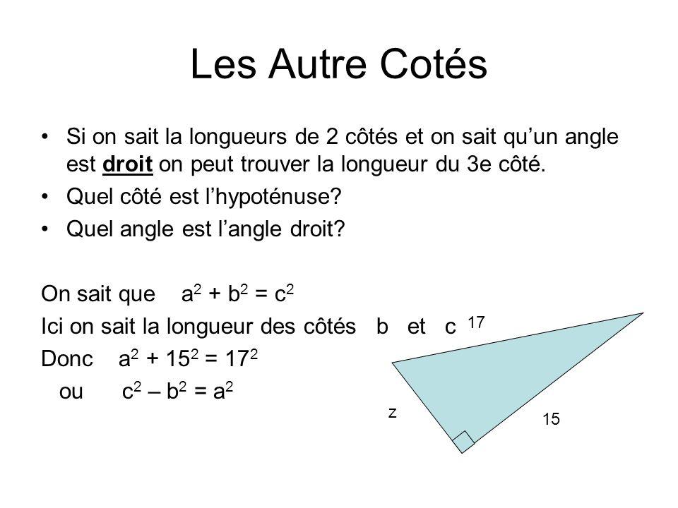 Les Autre Cotés Si on sait la longueurs de 2 côtés et on sait quun angle est droit on peut trouver la longueur du 3e côté.