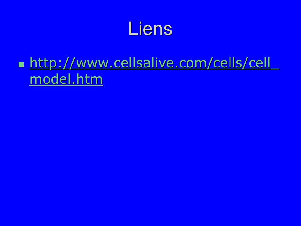Liens http://www.cellsalive.com/cells/cell_ model.htm http://www.cellsalive.com/cells/cell_ model.htm http://www.cellsalive.com/cells/cell_ model.htm http://www.cellsalive.com/cells/cell_ model.htm