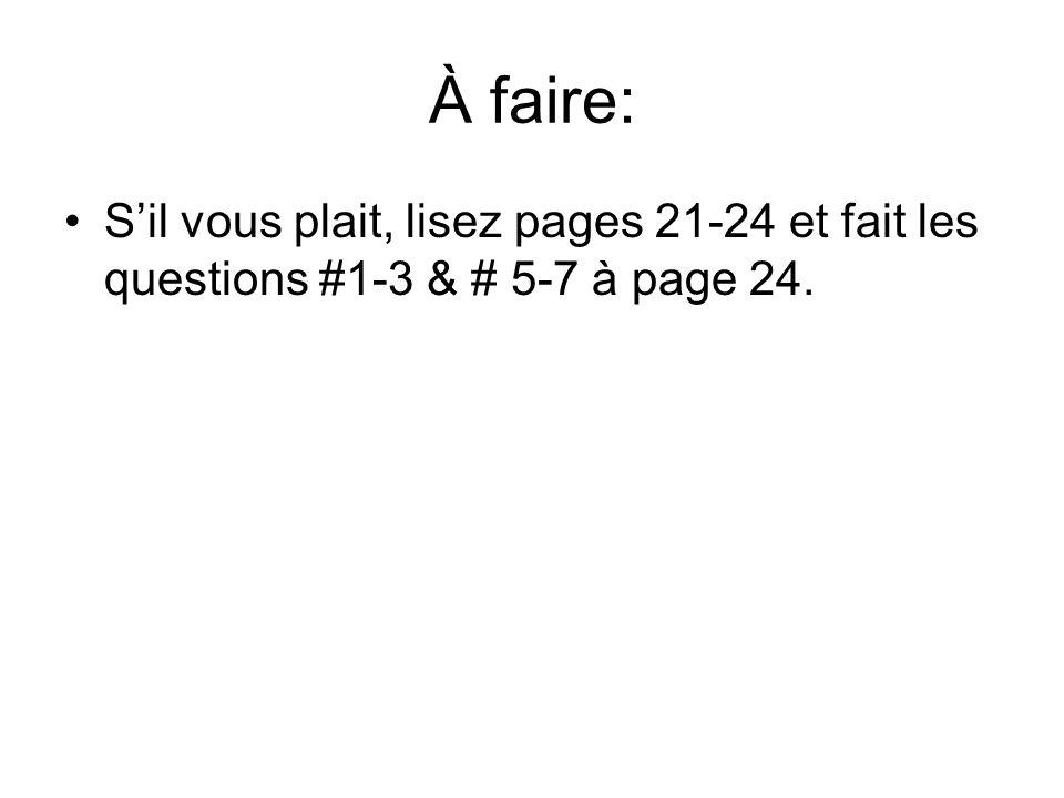 À faire: Sil vous plait, lisez pages 21-24 et fait les questions #1-3 & # 5-7 à page 24.