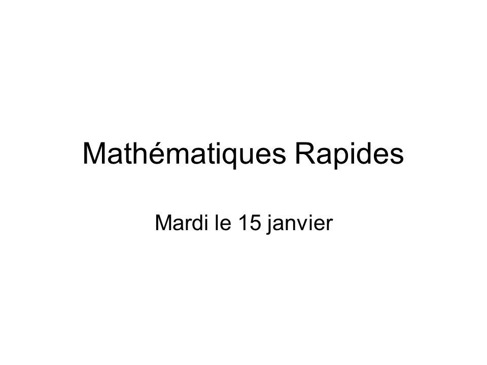 Mathématiques Rapides Mardi le 15 janvier