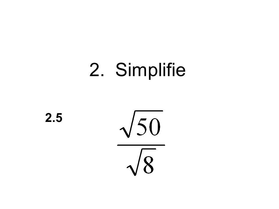 2. Simplifie 2.5