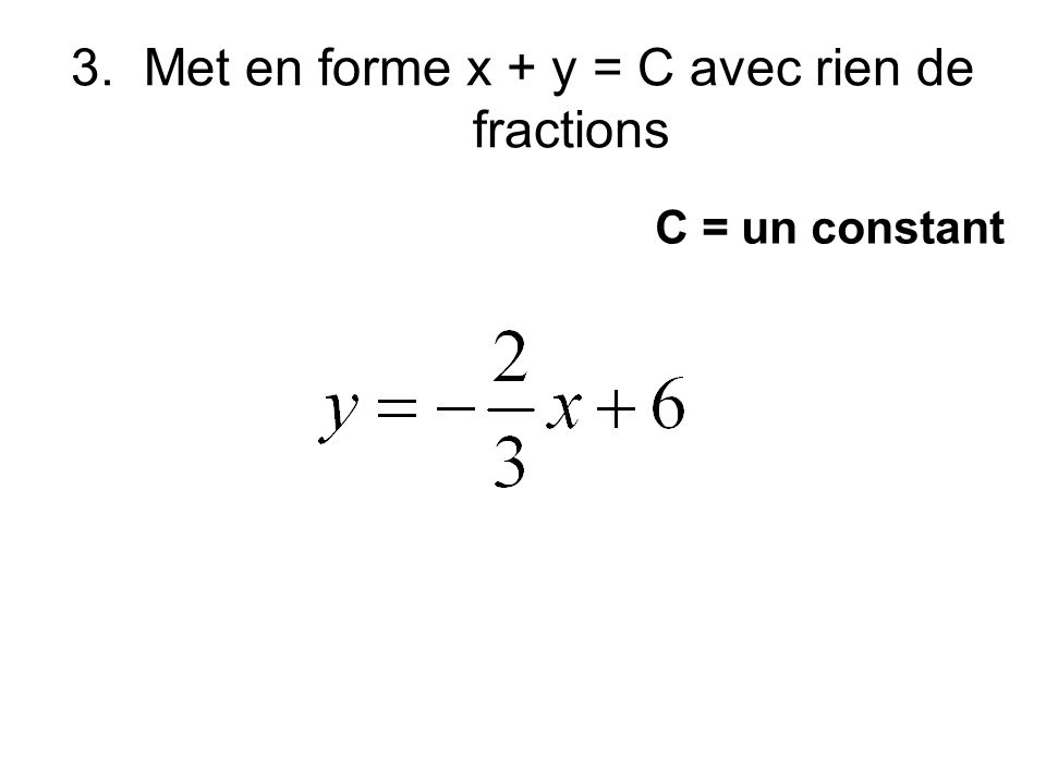 3. Met en forme x + y = C avec rien de fractions C = un constant