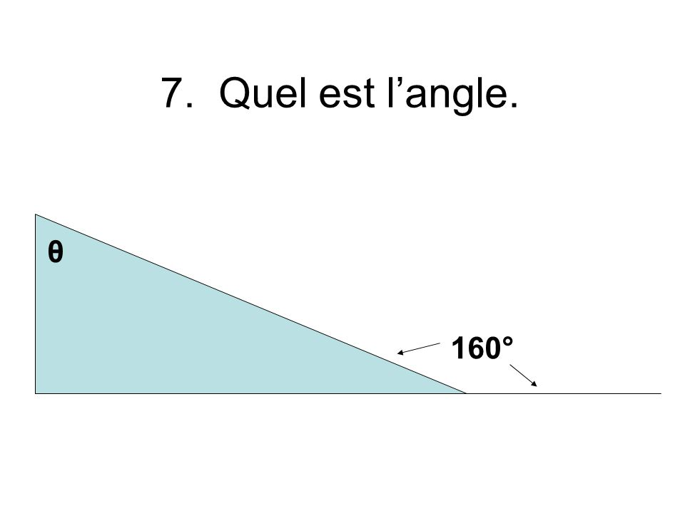 7. Quel est langle. 160° θ
