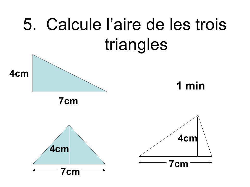 5. Calcule laire de les trois triangles 7cm 4cm 7cm 4cm 7cm 4cm 1 min