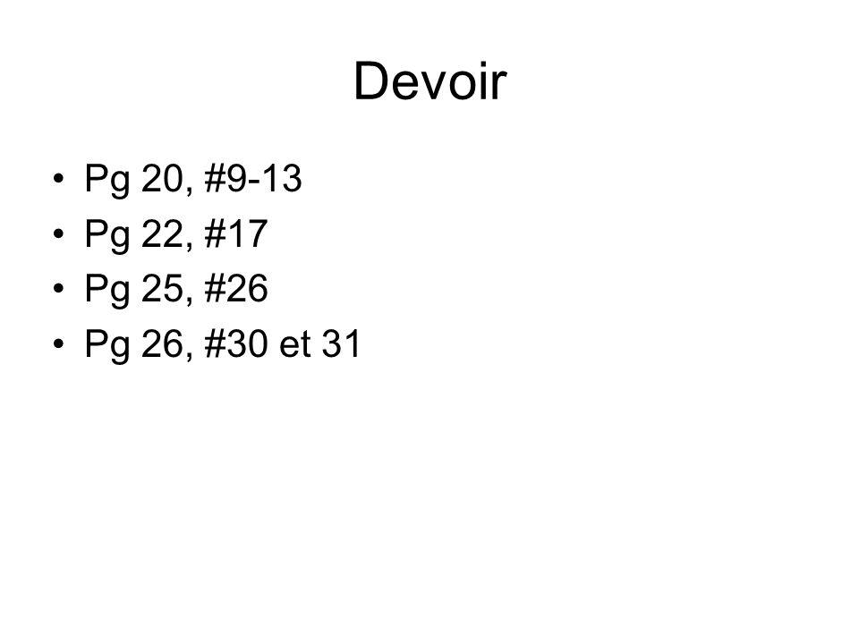 Devoir Pg 20, #9-13 Pg 22, #17 Pg 25, #26 Pg 26, #30 et 31