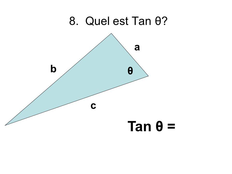 8. Quel est Tan θ? b a c θ Tan θ =