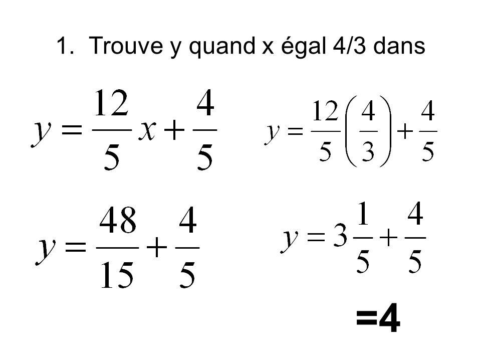 1. Trouve y quand x égal 4/3 dans =4