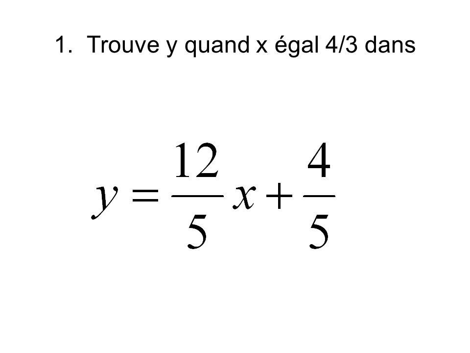 1. Trouve y quand x égal 4/3 dans