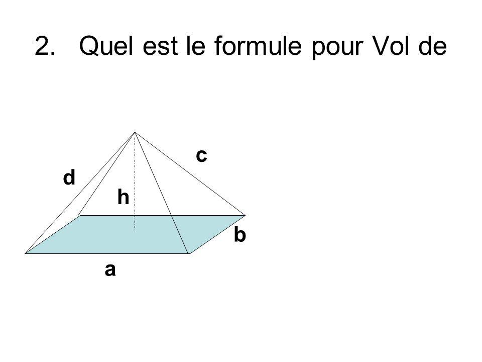 2.Quel est le formule pour Vol de a b c d h