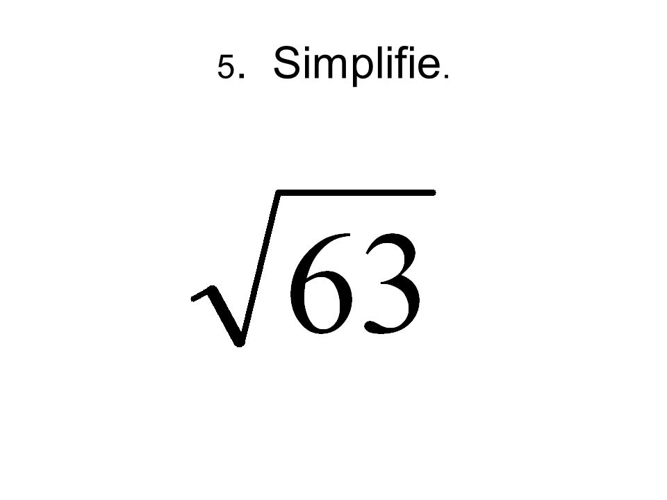 5. Simplifie.