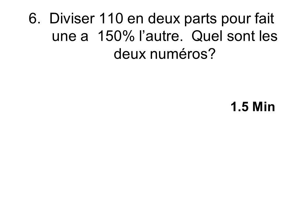 6. Diviser 110 en deux parts pour fait une a 150% lautre. Quel sont les deux numéros? 44 et 66