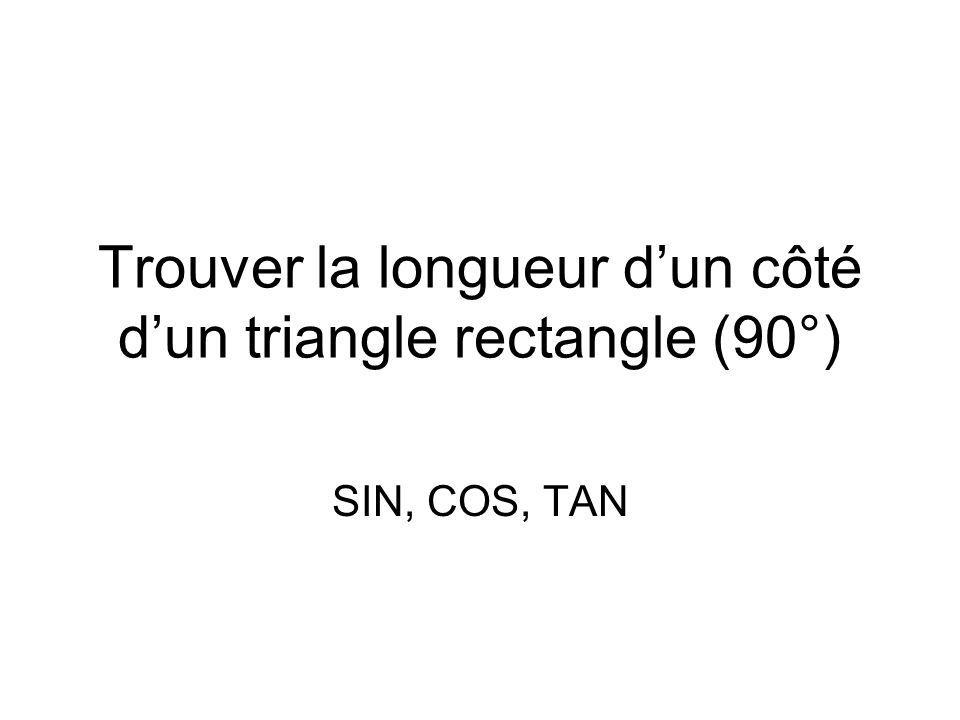 Trouver la longueur dun côté dun triangle rectangle (90°) SIN, COS, TAN