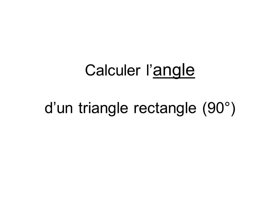 Calculer l angle dun triangle rectangle (90°)