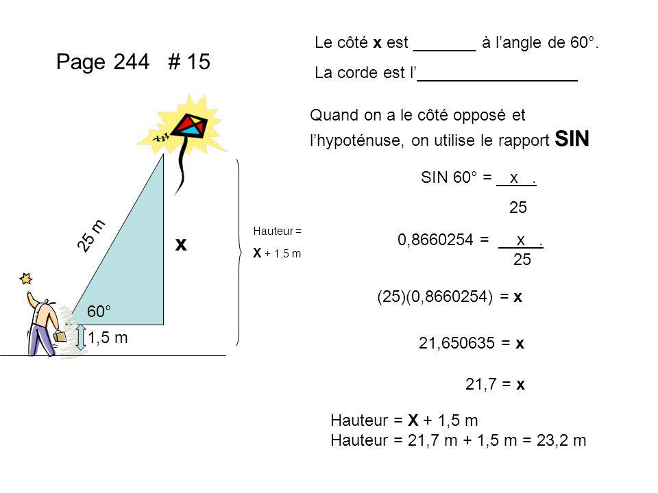 Page 244 # 15 60° 1,5 m 25 m x Hauteur = X + 1,5 m Le côté x est _______ à langle de 60°. La corde est l Quand on a le côté opposé et lhypoténuse, on