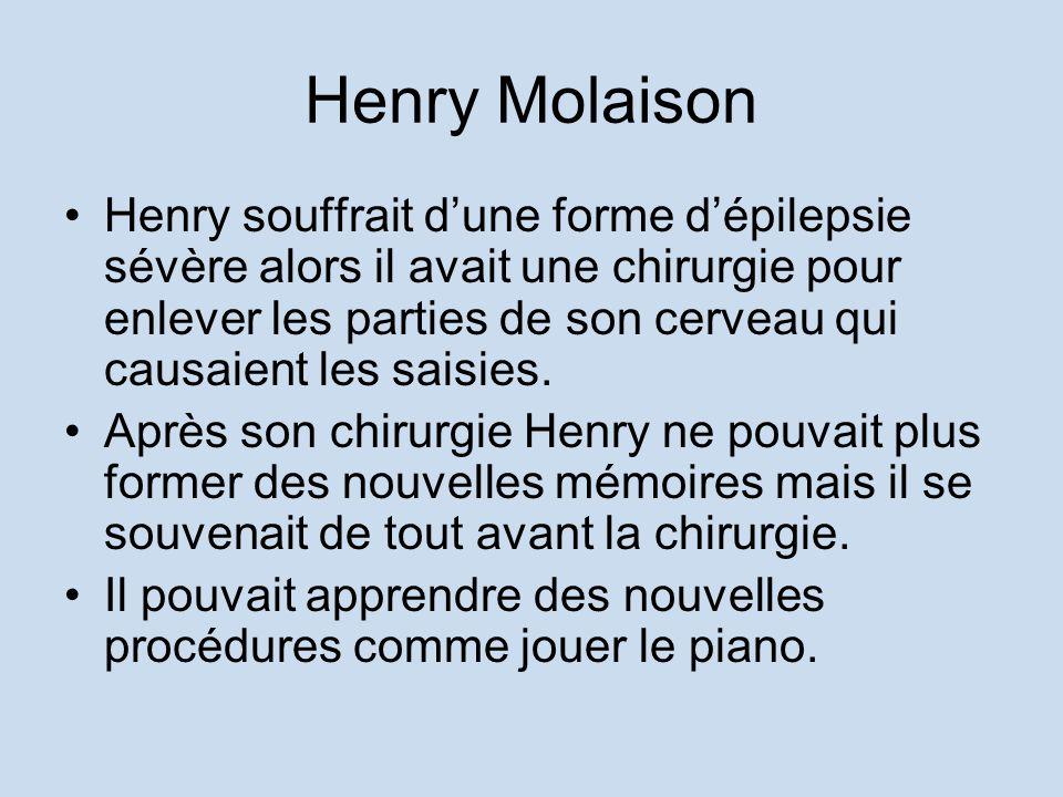 Henry Molaison Henry souffrait dune forme dépilepsie sévère alors il avait une chirurgie pour enlever les parties de son cerveau qui causaient les sai