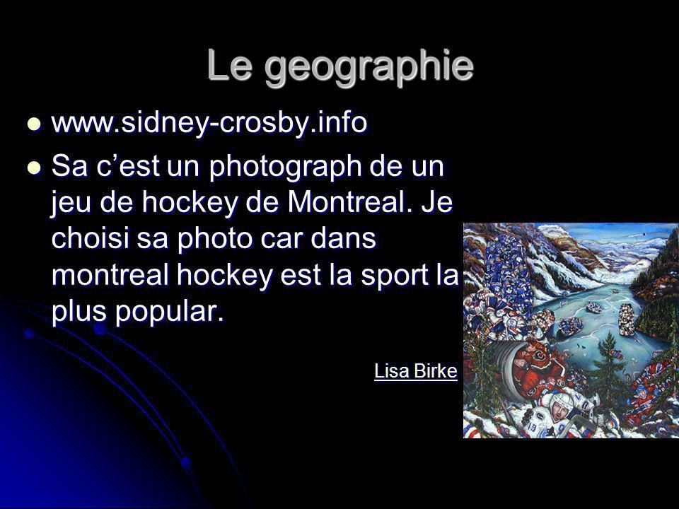 Le geographie www.sidney-crosby.info www.sidney-crosby.info Sa cest un photograph de un jeu de hockey de Montreal. Je choisi sa photo car dans montrea