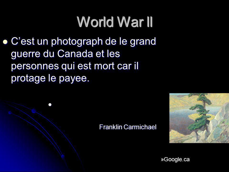 World War ll Cest un photograph de le grand guerre du Canada et les personnes qui est mort car il protage le payee. F F ranklin Carmichael »Google.ca