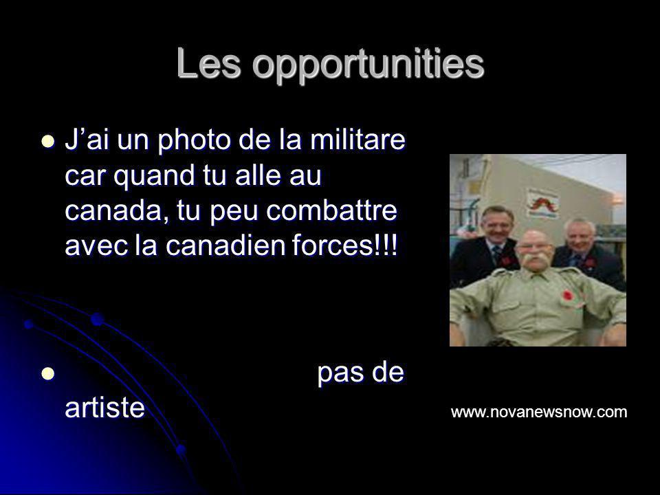Les opportunities Jai un photo de la militare car quand tu alle au canada, tu peu combattre avec la canadien forces!!! p pas de artiste www.novanewsno