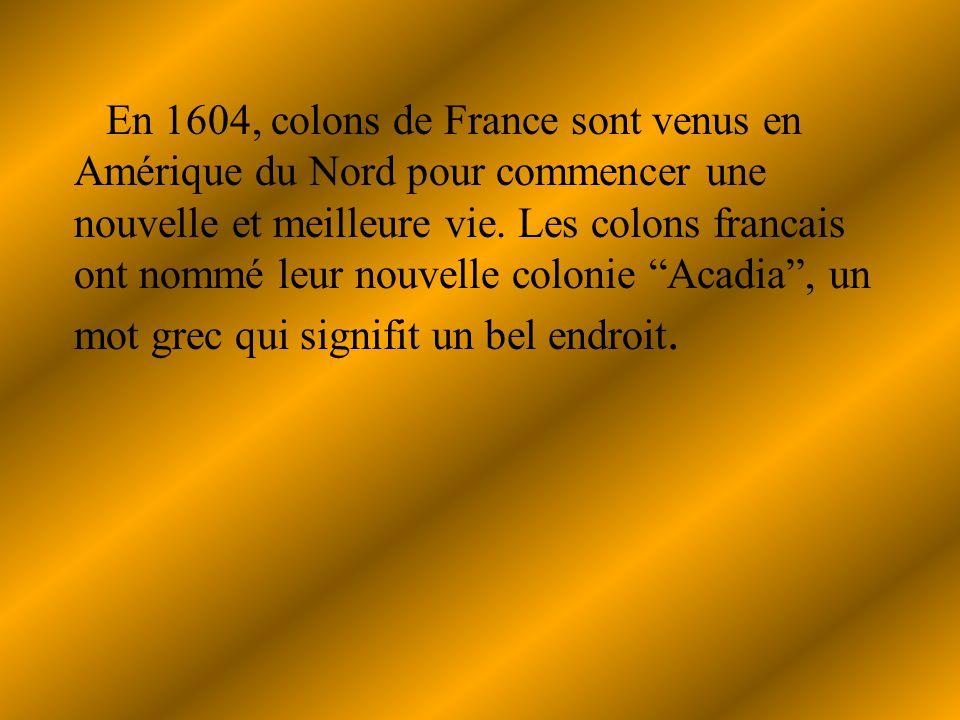 En 1604, colons de France sont venus en Amérique du Nord pour commencer une nouvelle et meilleure vie.