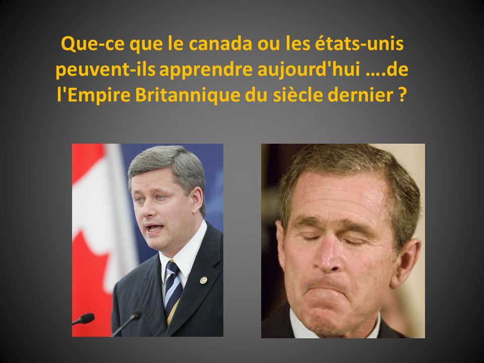 Que-ce que le canada ou les états-unis peuvent-ils apprendre aujourd'hui ….de l'Empire Britannique du siècle dernier ?