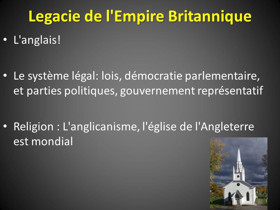 Legacie de l'Empire Britannique L'anglais! Le système légal: lois, démocratie parlementaire, et parties politiques, gouvernement représentatif Religio