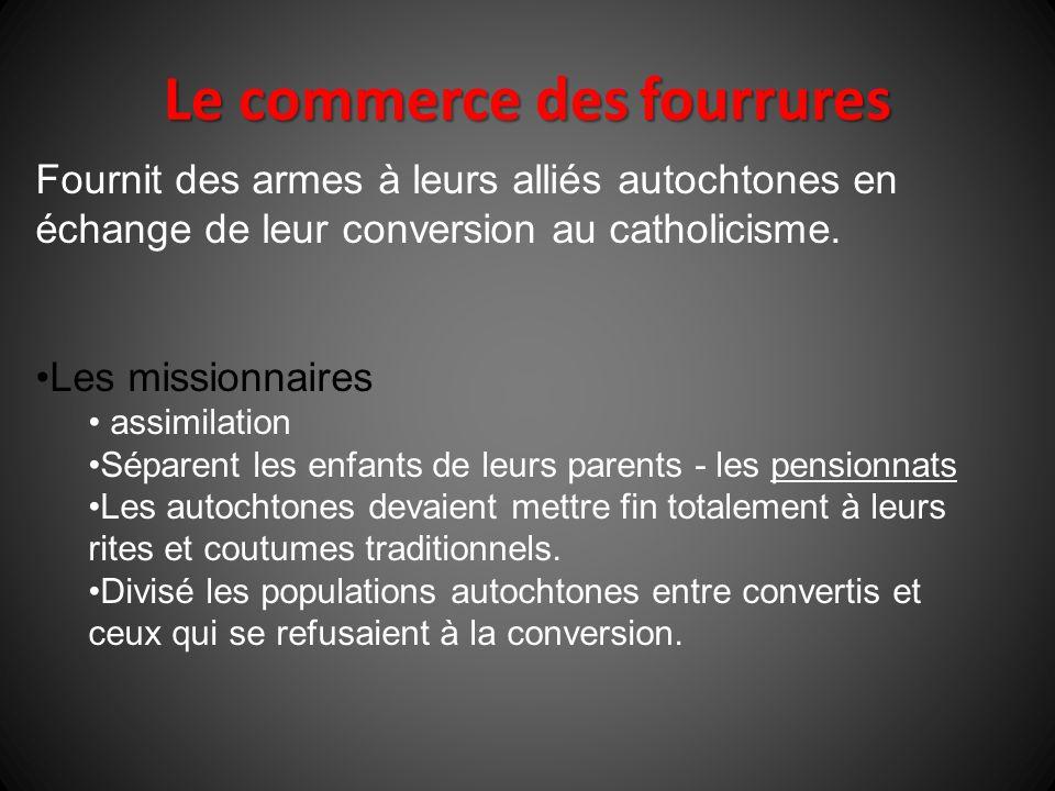 Fournit des armes à leurs alliés autochtones en échange de leur conversion au catholicisme. Les missionnaires assimilation Séparent les enfants de leu