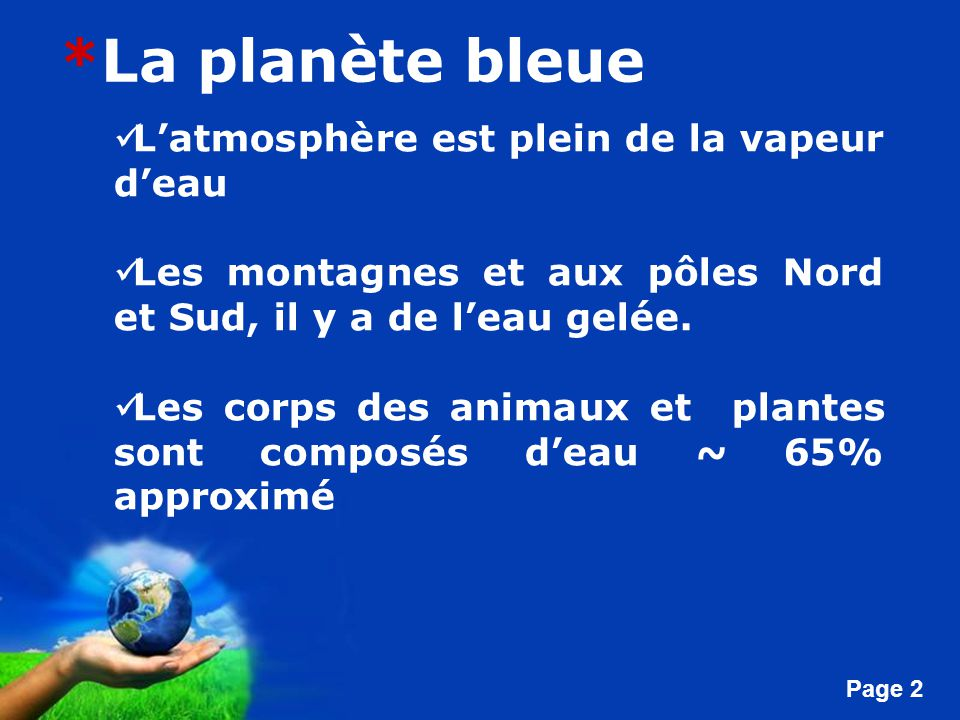 Free Powerpoint Templates Page 2 *La planète bleue Latmosphère est plein de la vapeur deau Les montagnes et aux pôles Nord et Sud, il y a de leau gelé