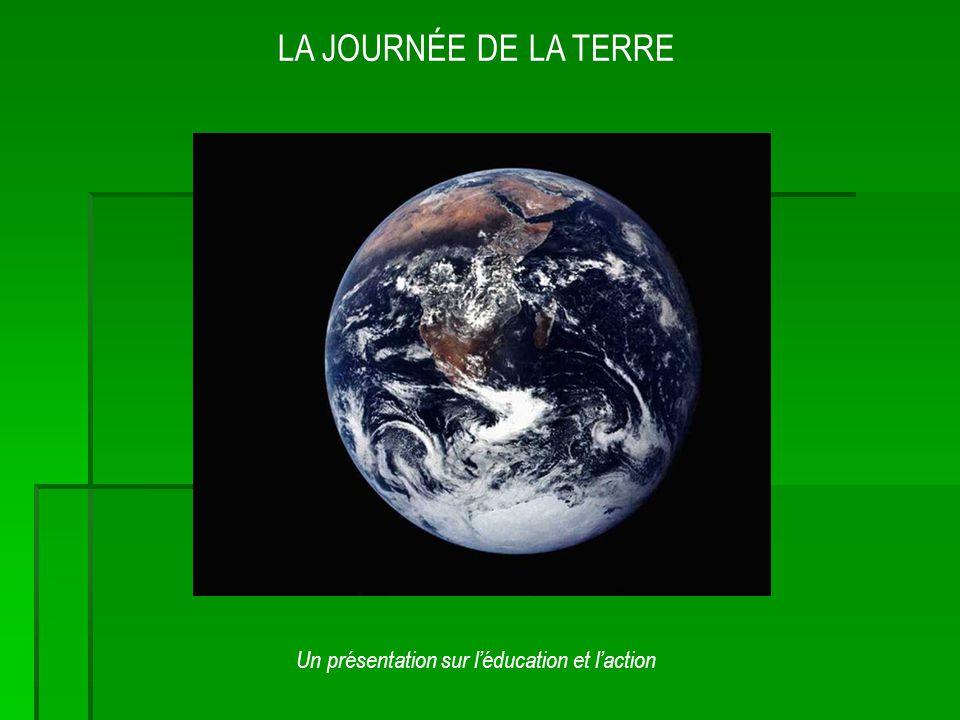 LA JOURNÉE DE LA TERRE Un présentation sur léducation et laction