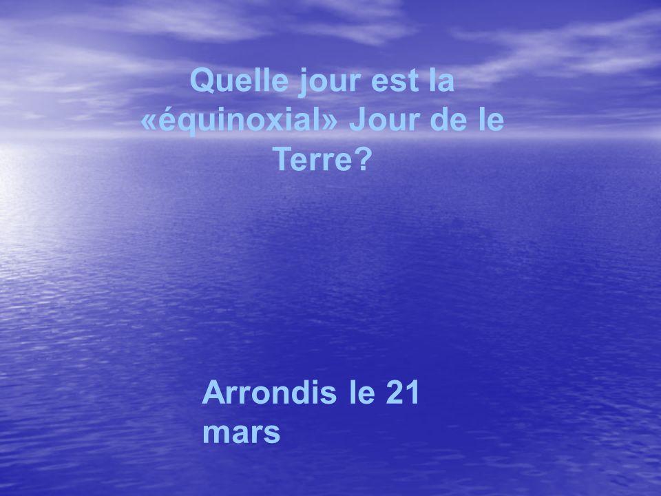 Quelle jour est la «équinoxial» Jour de le Terre? Arrondis le 21 mars