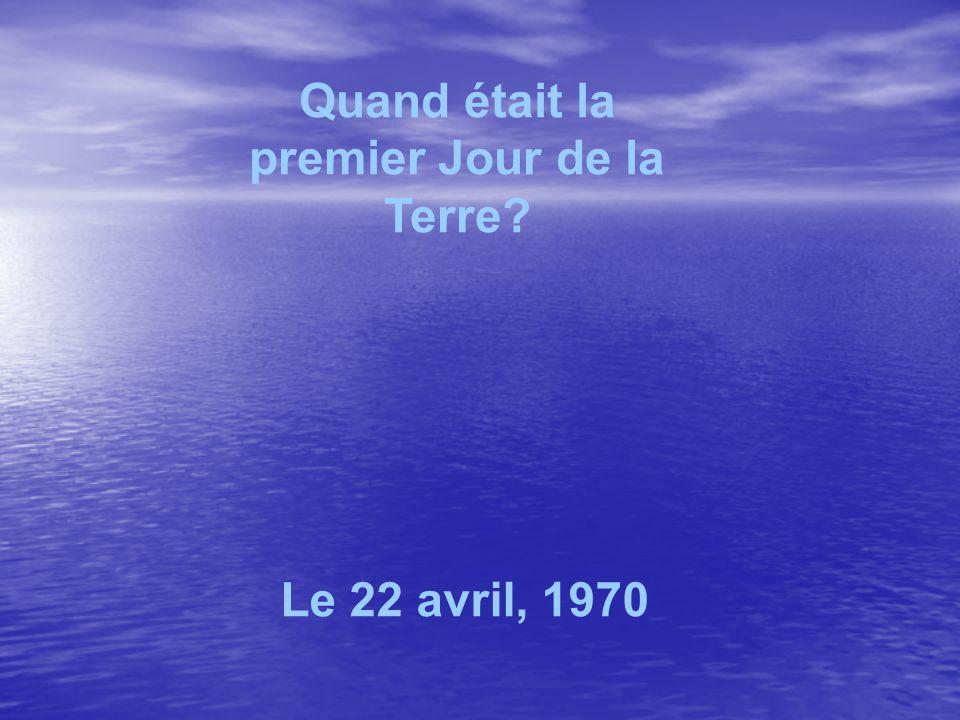 Quand était la premier Jour de la Terre? Le 22 avril, 1970