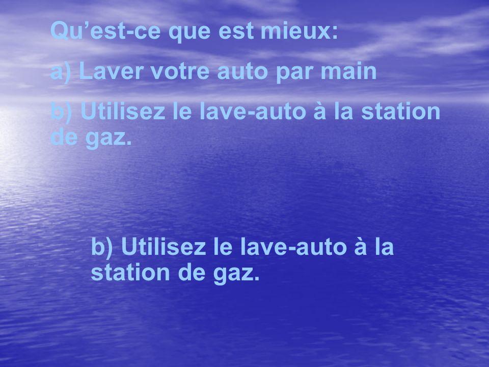 Quest-ce que est mieux: a) Laver votre auto par main b) Utilisez le lave-auto à la station de gaz.