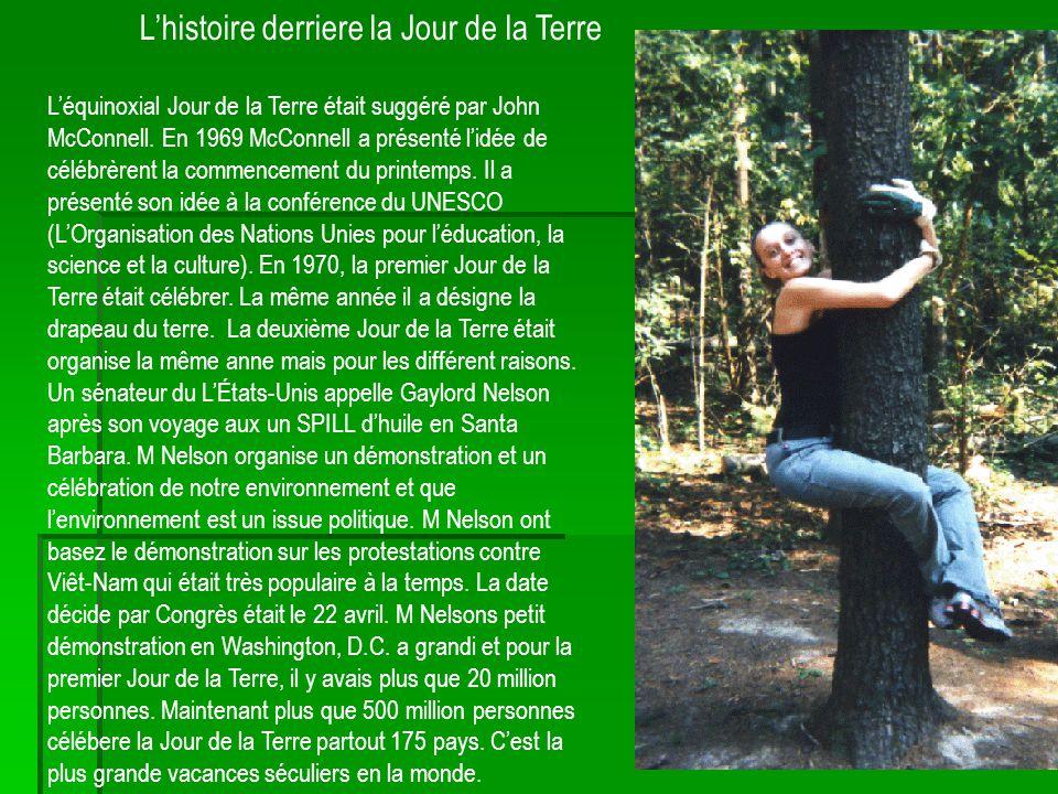 Lhistoire derriere la Jour de la Terre Léquinoxial Jour de la Terre était suggéré par John McConnell. En 1969 McConnell a présenté lidée de célébrèren
