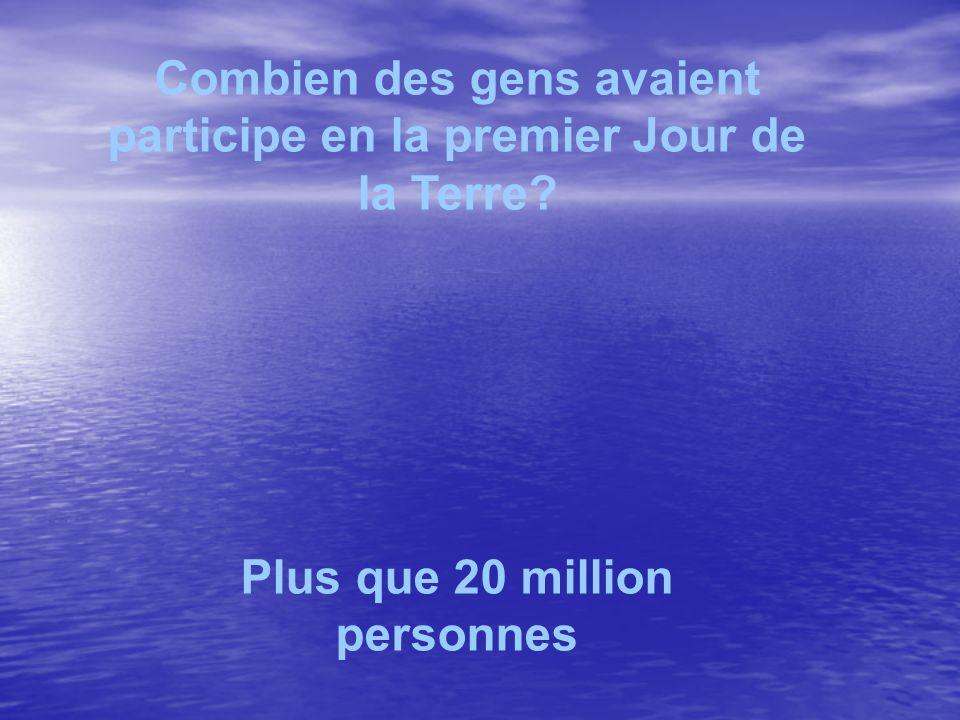 Combien des gens avaient participe en la premier Jour de la Terre? Plus que 20 million personnes