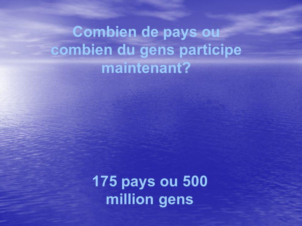 Combien de pays ou combien du gens participe maintenant? 175 pays ou 500 million gens