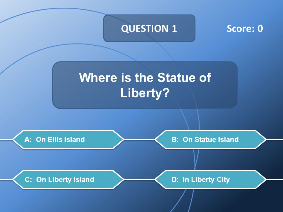 QUESTION 1 Where is the Statue of Liberty.