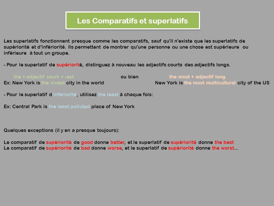 Les superlatifs fonctionnent presque comme les comparatifs, sauf qu il n existe que les superlatifs de supériorité et d infériorité.