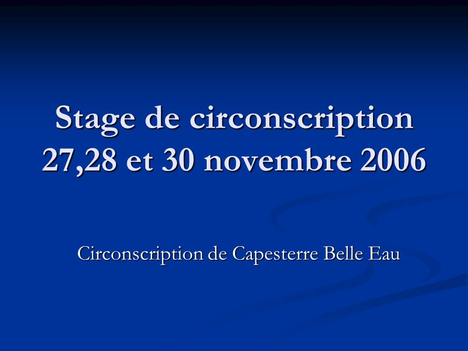 Stage de circonscription 27,28 et 30 novembre 2006 Circonscription de Capesterre Belle Eau