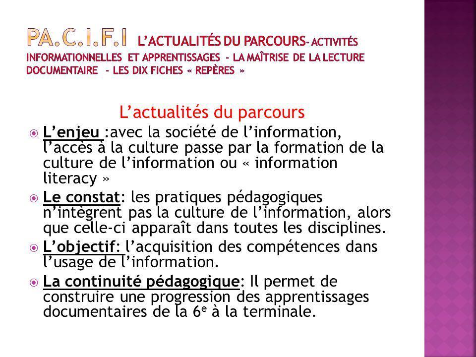 Lactualités du parcours Lenjeu :avec la société de linformation, laccès à la culture passe par la formation de la culture de linformation ou « information literacy » Le constat: les pratiques pédagogiques nintègrent pas la culture de linformation, alors que celle-ci apparaît dans toutes les disciplines.
