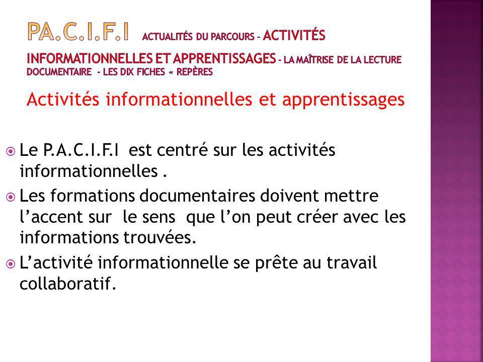 Activités informationnelles et apprentissages Le P.A.C.I.F.I est centré sur les activités informationnelles.