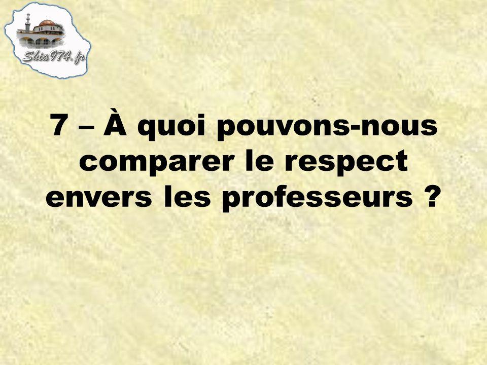 7 – À quoi pouvons-nous comparer le respect envers les professeurs ?