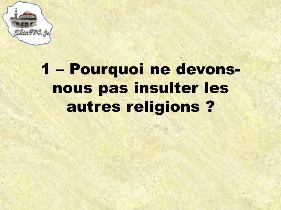 1 – Pourquoi ne devons- nous pas insulter les autres religions ?