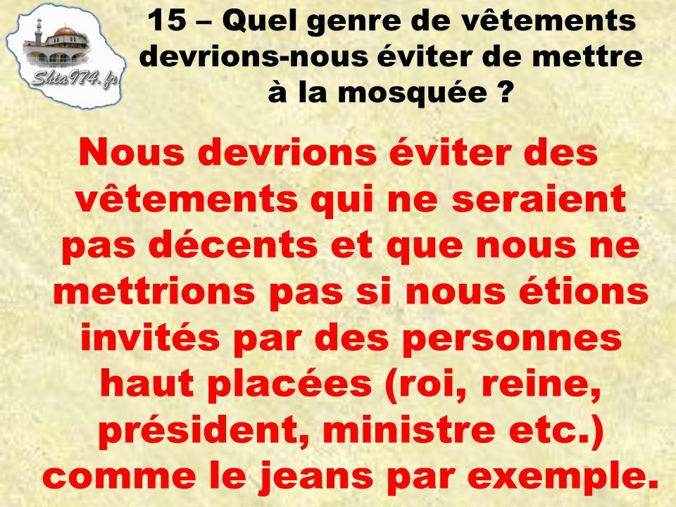 Nous devrions éviter des vêtements qui ne seraient pas décents et que nous ne mettrions pas si nous étions invités par des personnes haut placées (roi