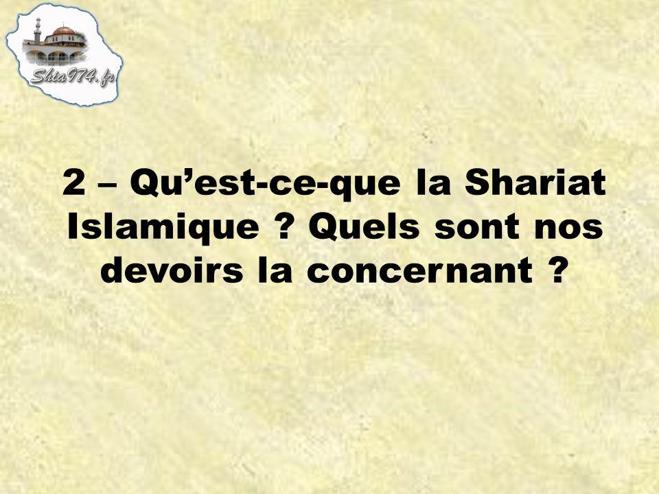 2 – Quest-ce-que la Shariat Islamique ? Quels sont nos devoirs la concernant ?