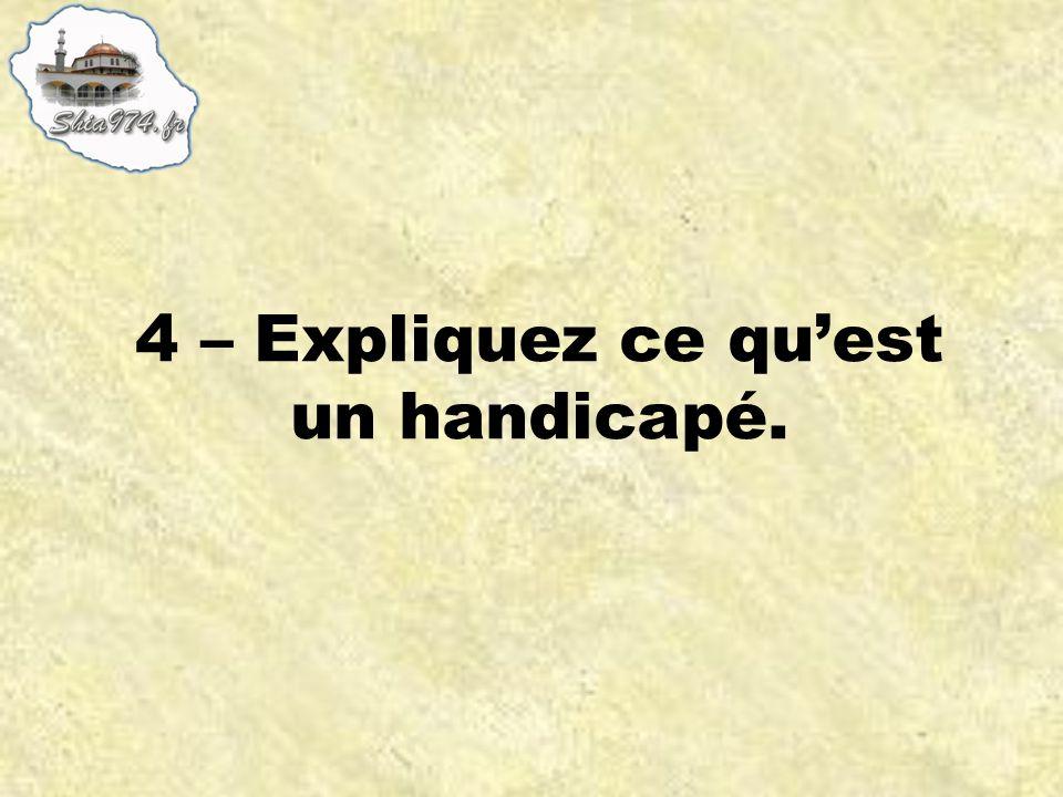 4 – Expliquez ce quest un handicapé.
