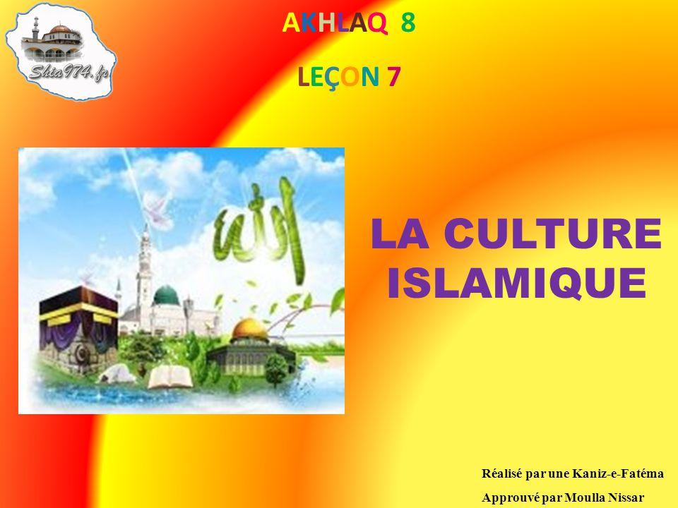 Réalisé par une Kaniz-e-Fatéma Approuvé par Moulla Nissar LA CULTURE ISLAMIQUE AKHLAQ 8 LEÇON 7