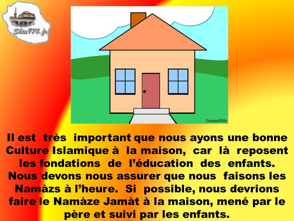 Il est très important que nous ayons une bonne Culture Islamique à la maison, car là reposent les fondations de léducation des enfants. Nous devons no
