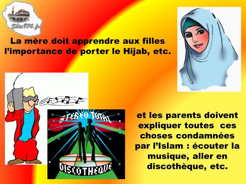 La mère doit apprendre aux filles limportance de porter le Hijab, etc. et les parents doivent expliquer toutes ces choses condamnées par lIslam : écou
