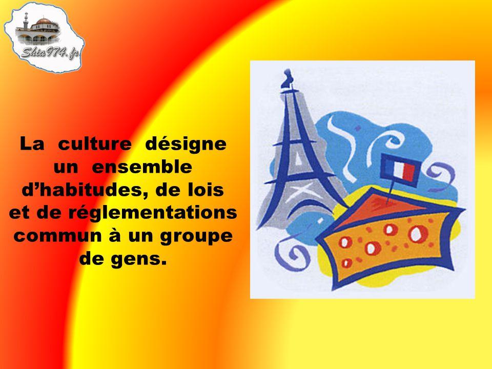 La culture désigne un ensemble dhabitudes, de lois et de réglementations commun à un groupe de gens.